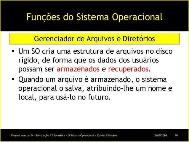 Funções do Sistema Operacional  Um SO cria uma estrutura de arquivos no disco rígido, de forma que os dados dos usuários ...