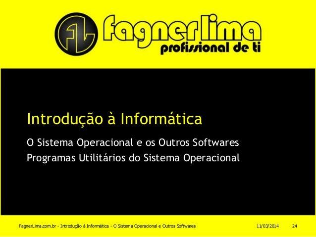 Introdução à Informática O Sistema Operacional e os Outros Softwares Programas Utilitários do Sistema Operacional 11/03/20...