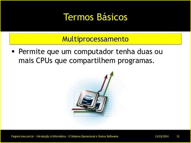 Termos Básicos  Permite que um computador tenha duas ou mais CPUs que compartilhem programas. Multiprocessamento 11/03/20...