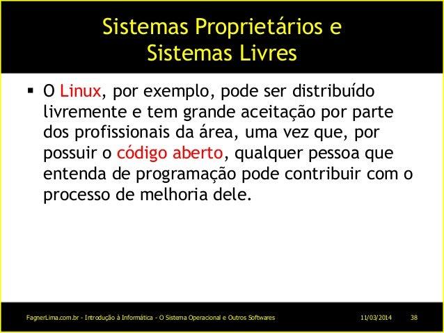 Sistemas Proprietários e Sistemas Livres  O Linux, por exemplo, pode ser distribuído livremente e tem grande aceitação po...