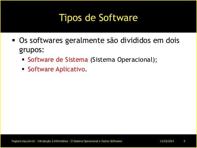 Tipos de Software  Os softwares geralmente são divididos em dois grupos:  Software de Sistema (Sistema Operacional);  S...