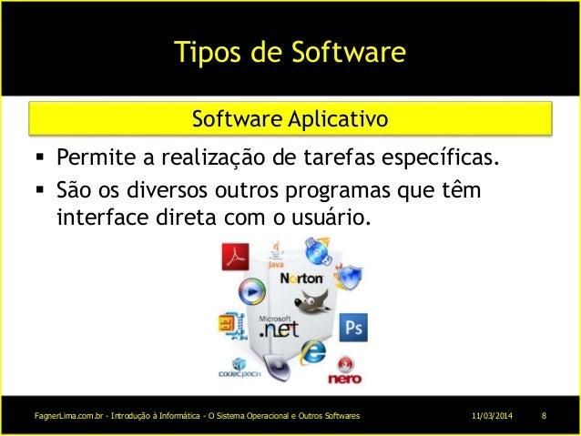 Tipos de Software  Permite a realização de tarefas específicas.  São os diversos outros programas que têm interface dire...