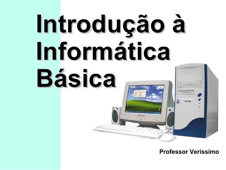 Introdução à Informática Básica Professor Veríssimo