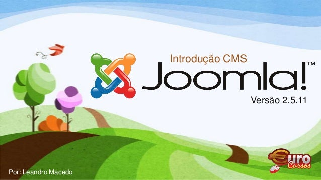 Introdução CMS Versão 2.5.11 Por: Leandro Macedo