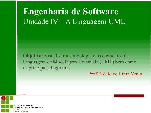 Engenharia de SoftwareUnidade IV – A Linguagem UMLObjetivo: Visualizar a simbologia e os elementos daLinguagem de Modelage...