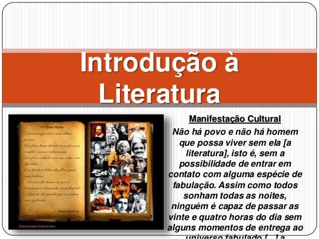 Manifestação Cultural Não há povo e não há homem que possa viver sem ela [a literatura], isto é, sem a possibilidade de en...