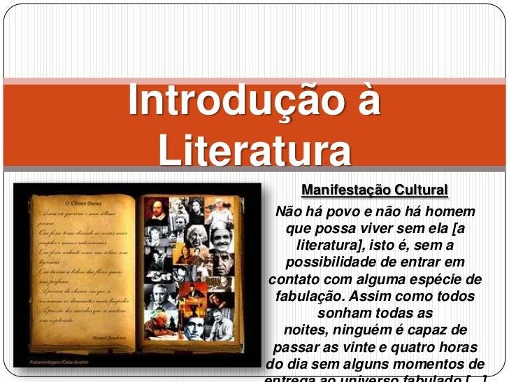 Manifestação Cultural<br />Não há povo e não há homem que possa viver sem ela [a literatura], isto é, sem a possibilidade ...