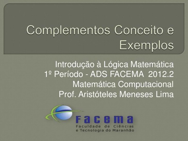 Introdução à Lógica Matemática1º Período - ADS FACEMA 2012.2        Matemática Computacional    Prof. Aristóteles Meneses ...