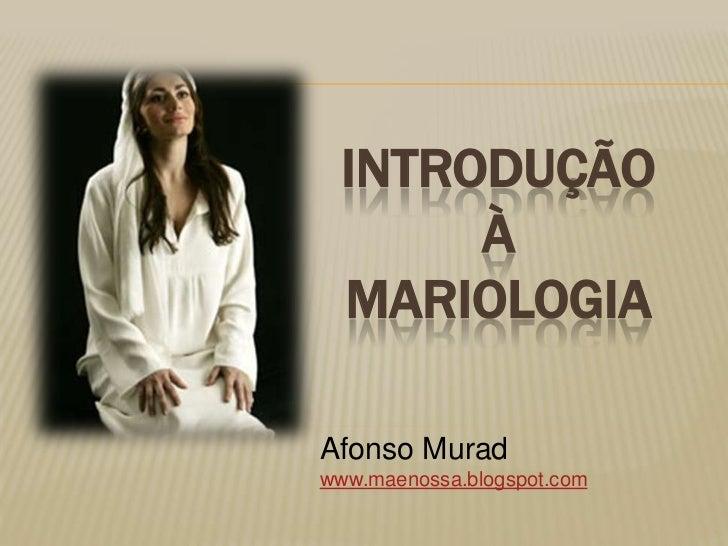INTRODUÇÃO       À  MARIOLOGIAAfonso Muradwww.maenossa.blogspot.com