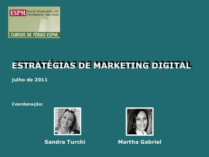 ESTRATÉGIAS DE MARKETING DIGITAL ESTRATÉGIAS DE MARKETING DIGITAL julho de 2011 Coordenação: Sandra Turchi Martha Gabriel