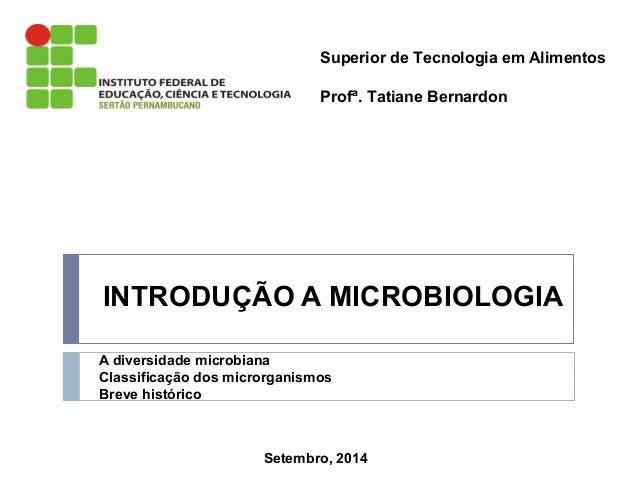 Superior de Tecnologia em Alimentos  Profª. Tatiane Bernardon  INTRODUÇÃO A MICROBIOLOGIA  A diversidade microbiana  Class...