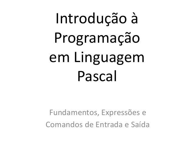 Introdução à Programação em Linguagem Pascal Fundamentos, Expressões e Comandos de Entrada e Saída