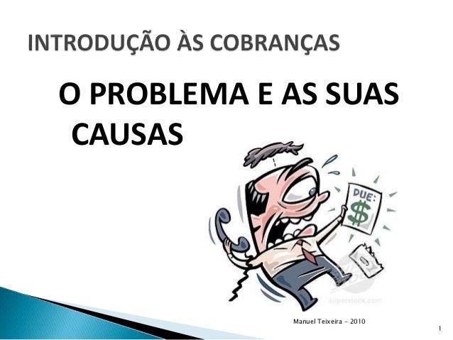 O PROBLEMA E AS SUAS CAUSAS Manuel Teixeira - 2010 1