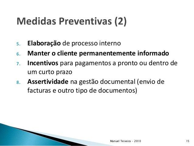 5. Elaboração de processo interno 6. Manter o cliente permanentemente informado 7. Incentivos para pagamentos a pronto ou ...