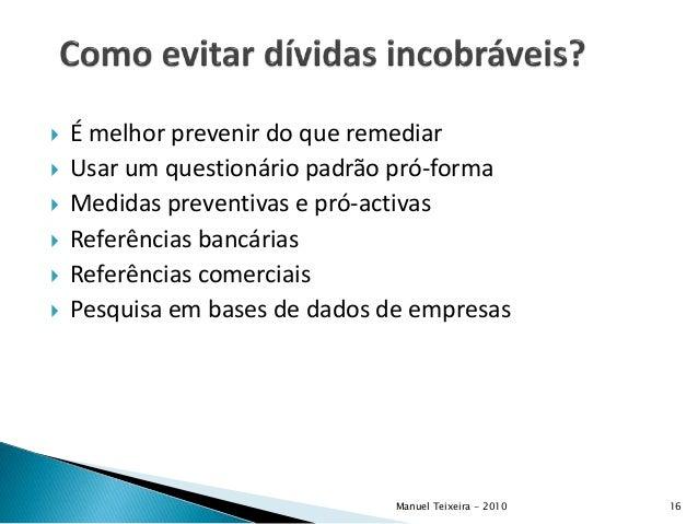  É melhor prevenir do que remediar  Usar um questionário padrão pró-forma  Medidas preventivas e pró-activas  Referênc...