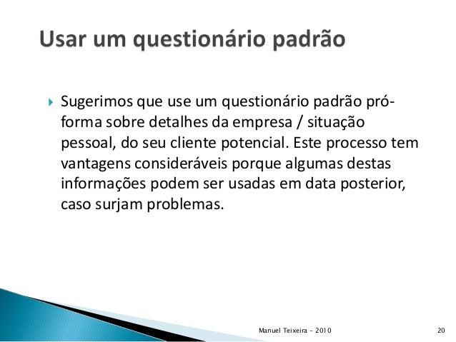  Sugerimos que use um questionário padrão pró- forma sobre detalhes da empresa / situação pessoal, do seu cliente potenci...