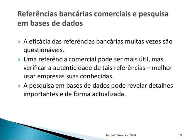  A eficácia das referências bancárias muitas vezes são questionáveis.  Uma referência comercial pode ser mais útil, mas ...