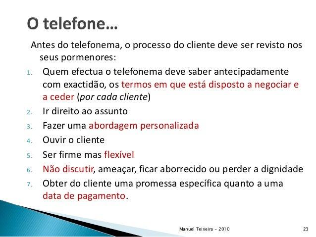 Antes do telefonema, o processo do cliente deve ser revisto nos seus pormenores: 1. Quem efectua o telefonema deve saber a...