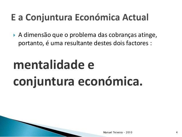 A dimensão que o problema das cobranças atinge, portanto, é uma resultante destes dois factores : mentalidade e conjuntu...