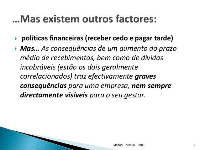  políticas financeiras (receber cedo e pagar tarde)  Mas… As consequências de um aumento do prazo médio de recebimentos,...
