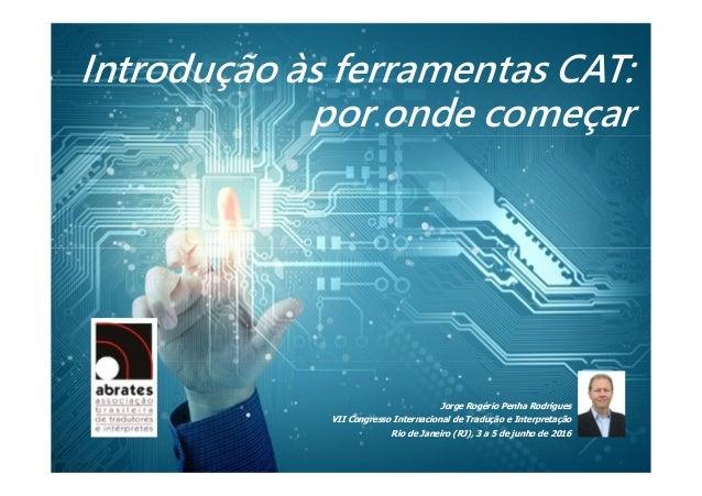 Jorge Rogério Penha Rodrigues VII Congresso Internacional de Tradução e Interpretação Rio de Janeiro (RJ), 3 a 5 de junho ...