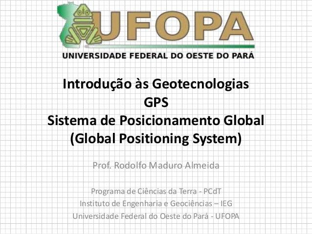 Introdução às GeotecnologiasGPSSistema de Posicionamento Global(Global Positioning System)Prof. Rodolfo Maduro AlmeidaProg...