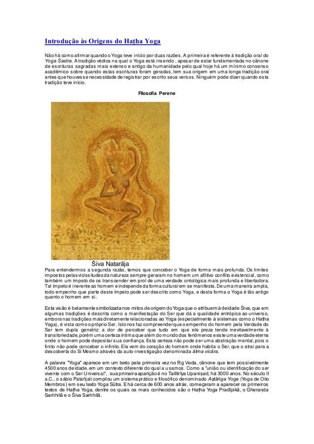 Introdução às Origens do Haṭha Yoga Não há como afirmar quando o Yoga teve início por duas razões. A primeira é referente ...