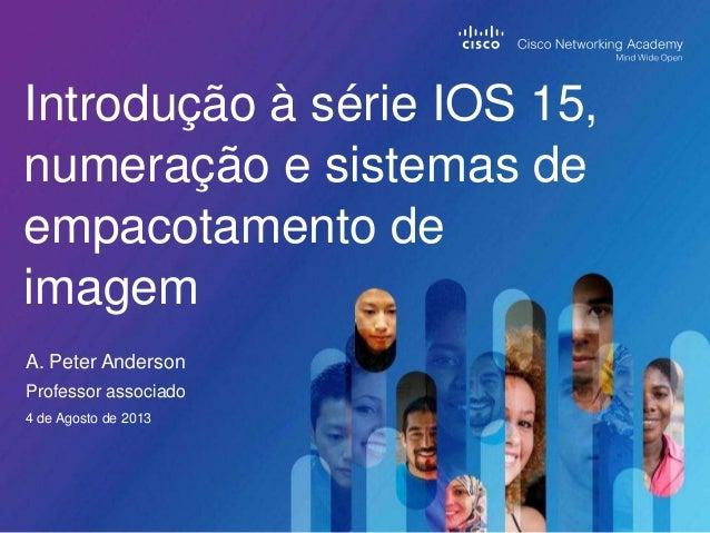 Introdução à série IOS 15, numeração e sistemas de empacotamento de imagem A. Peter Anderson Professor associado 4 de Agos...