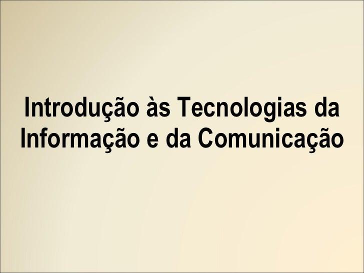 Introdução às Tecnologias da Informação e da Comunicação