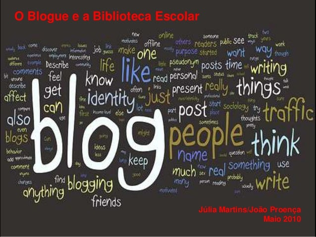 O Blogue e a Biblioteca Escolar                              Júlia Martins/João Proença                                   ...