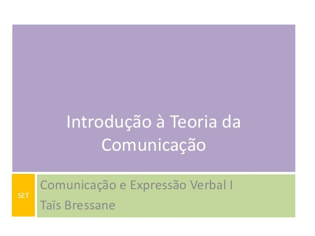Introdução à Teoria da Comunicação SET  Comunicação e Expressão Verbal I Taïs Bressane