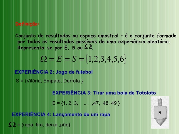 Definição: Conjunto de resultados ou espaço amostral – é o conjunto formado por todos os resultados possíveis de uma exper...