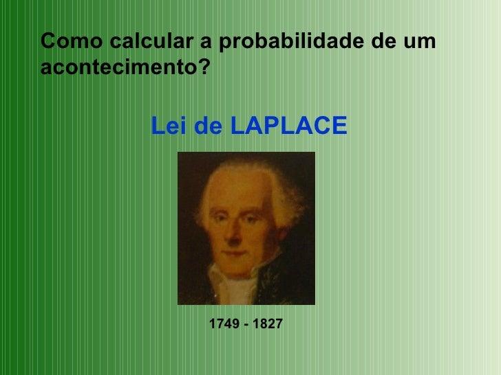 Como calcular a probabilidade de um acontecimento? Lei de LAPLACE 1749 - 1827