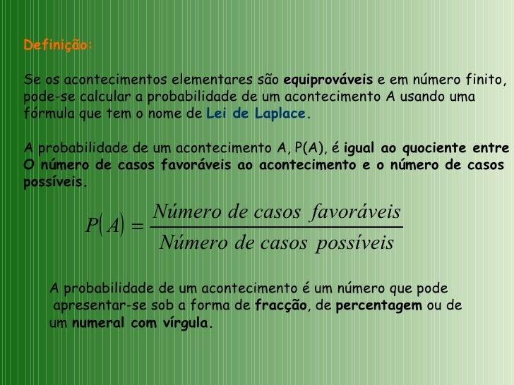 Definição: Se os acontecimentos elementares são  equiprováveis  e em número finito, pode-se calcular a probabilidade de um...