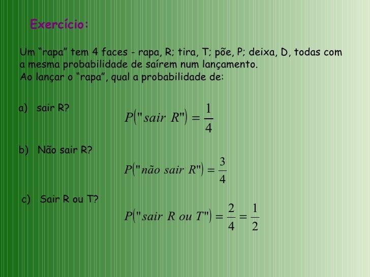 """Exercício: Um """"rapa"""" tem 4 faces - rapa, R; tira, T; põe, P; deixa, D, todas com  a mesma probabilidade de saírem num lanç..."""