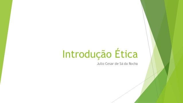 Introdução Ética Julio Cesar de Sá da Rocha