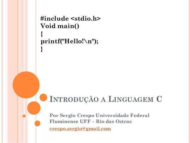 INTRODUÇÃO A LINGUAGEM C Por Sergio Crespo Universidade Federal Fluminense UFF – Rio das Ostras crespo.sergio@gmail.com #i...