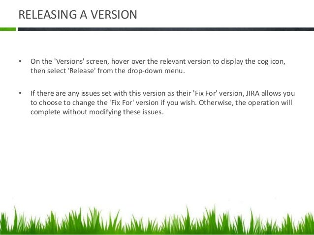 MERGING MULTIPLE VERSIONS • Merging multiple versions allows you to move the issues from one or more versions to another v...
