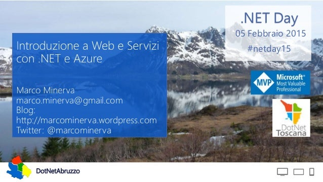 DotNetAbruzzo .NET Day #netday15 05 Febbraio 2015 marco.minerva@gmail.com Blog: http://marcominerva.wordpress.com Twitter:...