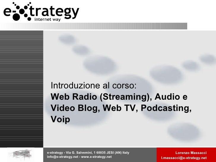 Introduzione al corso:  Web Radio (Streaming), Audio e Video Blog, Web TV, Podcasting, Voip