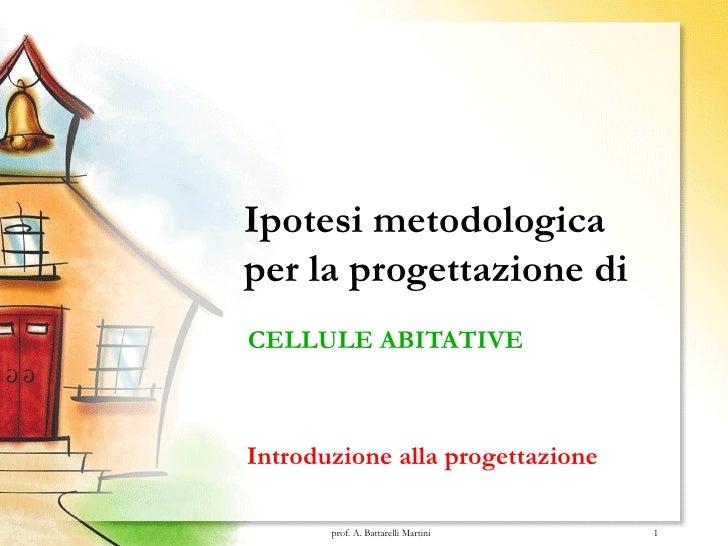 Ipotesi metodologica per la progettazione di CELLULE ABITATIVE Introduzione alla progettazione