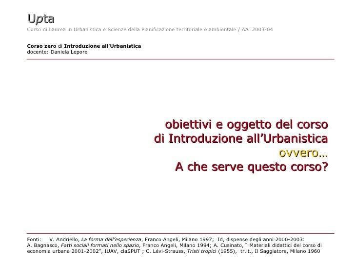 Upta Corso di Laurea in Urbanistica e Scienze della Pianificazione territoriale e ambientale / AA 2003-04   Corso zero di ...