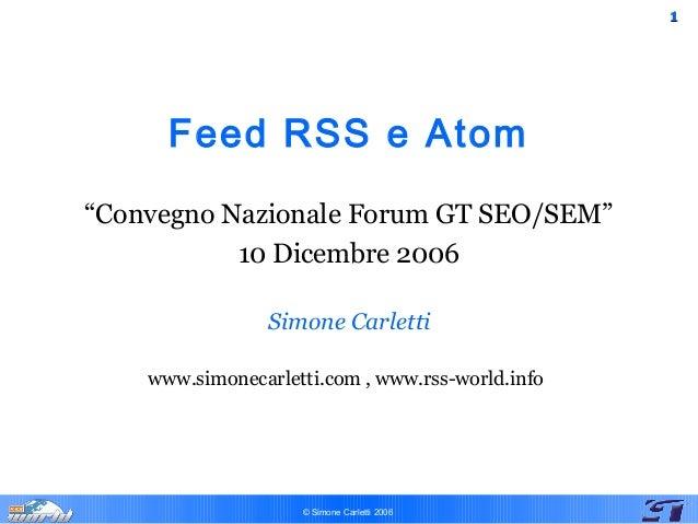 """11 © Simone Carletti 2006 Feed RSS e Atom """"Convegno Nazionale Forum GT SEO/SEM"""" 10 Dicembre 2006 Simone Carletti www.simon..."""