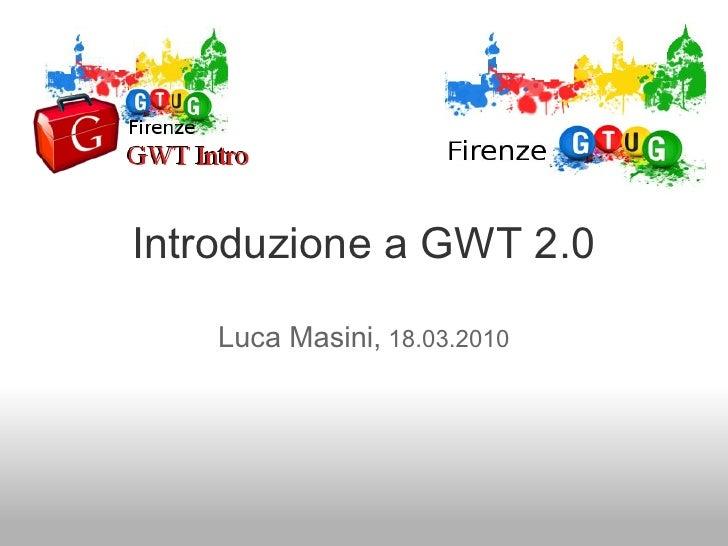 Introduzione a GWT 2.0      Luca Masini, 18.03.2010