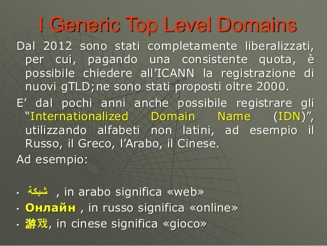 I Generic Top Level Domains Dal 2012 sono stati completamente liberalizzati, per cui, pagando una consistente quota, è pos...