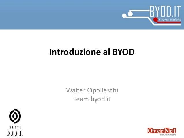 Introduzione al BYOD Walter Cipolleschi Team byod.it