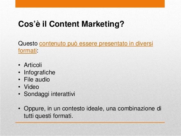 Cos'è il Content Marketing? Questo contenuto può essere presentato in diversi formati: • Articoli • Infografiche • File au...