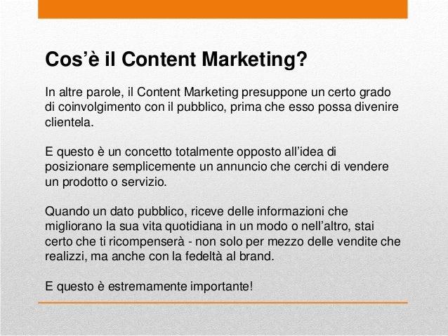 Cos'è il Content Marketing? In altre parole, il Content Marketing presuppone un certo grado di coinvolgimento con il pubbl...