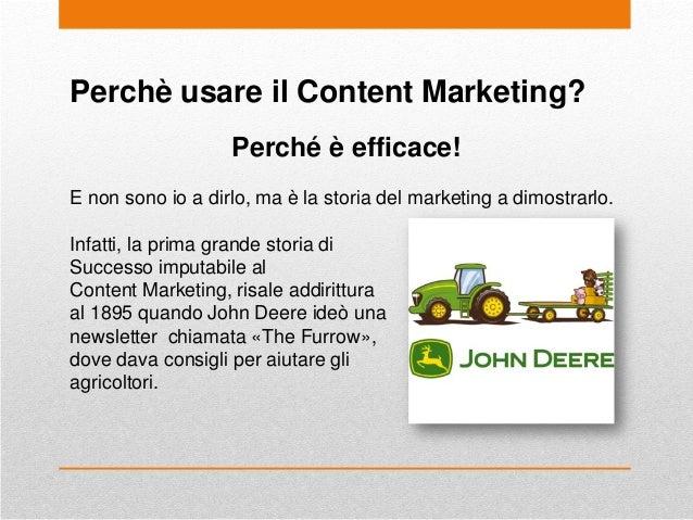 Perchè usare il Content Marketing? Perché è efficace! E non sono io a dirlo, ma è la storia del marketing a dimostrarlo. I...