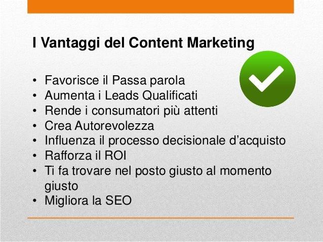 I Vantaggi del Content Marketing • Favorisce il Passa parola • Aumenta i Leads Qualificati • Rende i consumatori più atten...